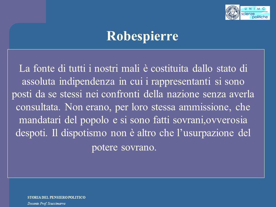 STORIA DEL PENSIERO POLITICO Docente Prof. Scuccimarra Robespierre La fonte di tutti i nostri mali è costituita dallo stato di assoluta indipendenza i