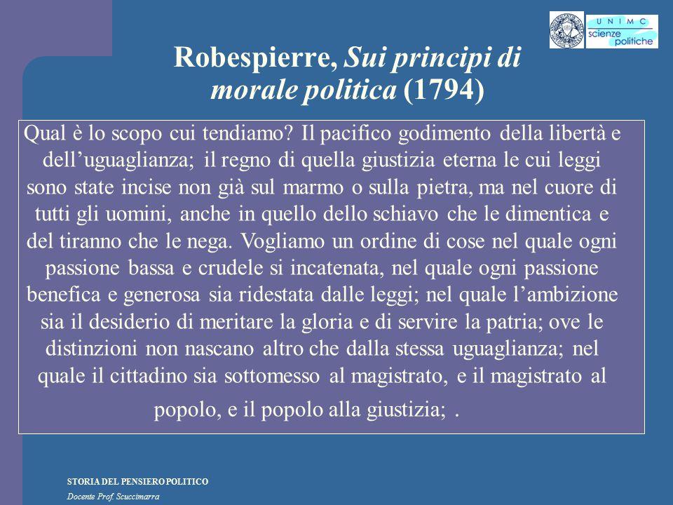 STORIA DEL PENSIERO POLITICO Docente Prof. Scuccimarra Robespierre, Sui principi di morale politica (1794) Qual è lo scopo cui tendiamo? Il pacifico g
