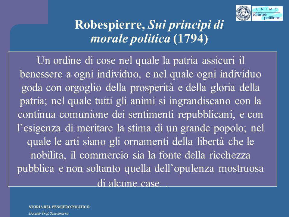 STORIA DEL PENSIERO POLITICO Docente Prof. Scuccimarra Robespierre, Sui principi di morale politica (1794) Un ordine di cose nel quale la patria assic