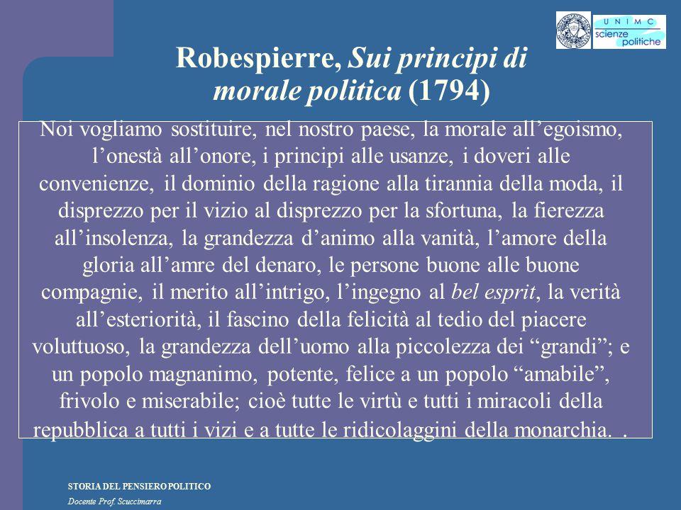 STORIA DEL PENSIERO POLITICO Docente Prof. Scuccimarra Robespierre, Sui principi di morale politica (1794) Noi vogliamo sostituire, nel nostro paese,