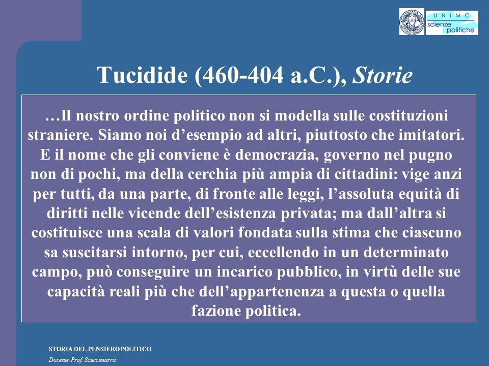 STORIA DEL PENSIERO POLITICO Docente Prof. Scuccimarra Tucidide (460-404 a.C.), Storie …Il nostro ordine politico non si modella sulle costituzioni st