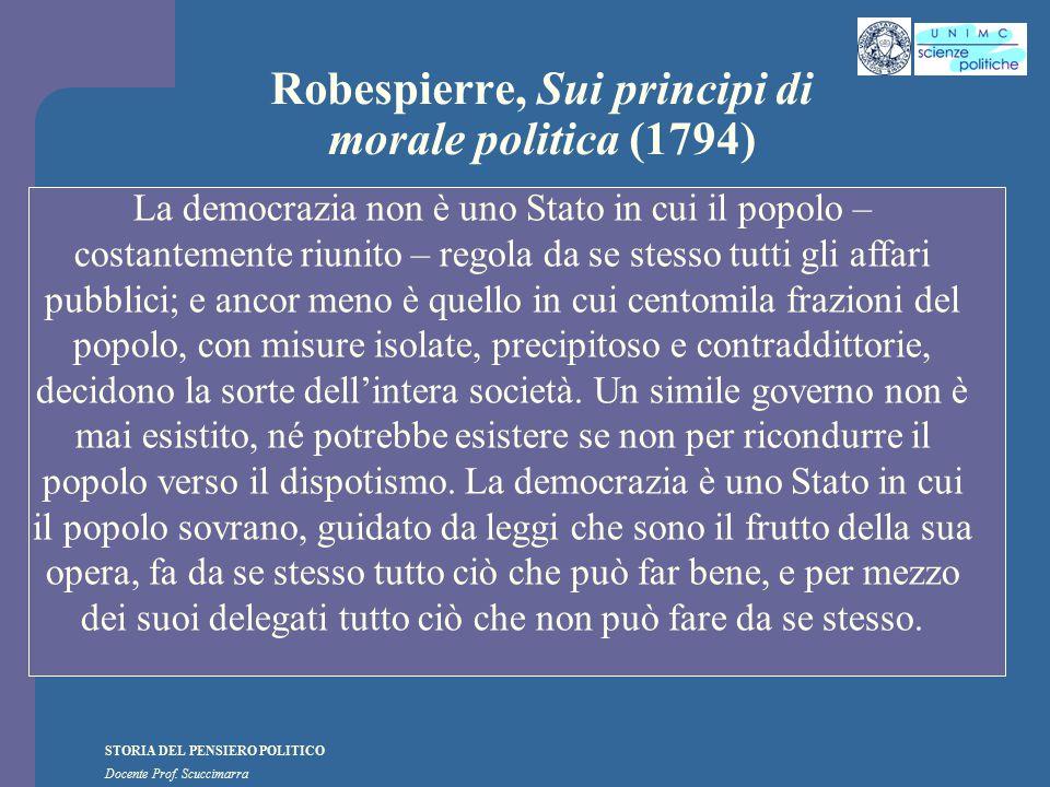 STORIA DEL PENSIERO POLITICO Docente Prof. Scuccimarra Robespierre, Sui principi di morale politica (1794) La democrazia non è uno Stato in cui il pop