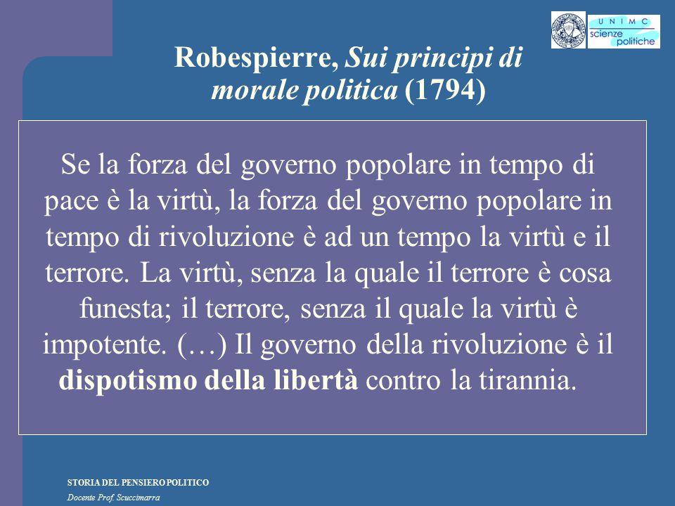 STORIA DEL PENSIERO POLITICO Docente Prof. Scuccimarra Robespierre, Sui principi di morale politica (1794) Se la forza del governo popolare in tempo d