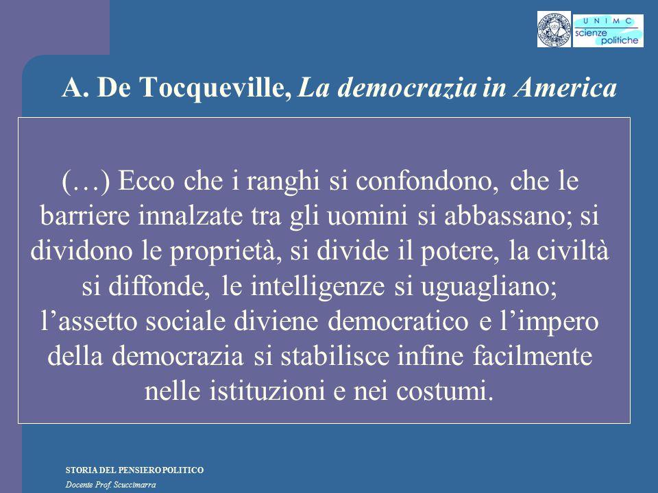 STORIA DEL PENSIERO POLITICO Docente Prof. Scuccimarra A. De Tocqueville, La democrazia in America (…) Ecco che i ranghi si confondono, che le barrier