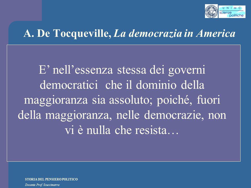 STORIA DEL PENSIERO POLITICO Docente Prof. Scuccimarra A. De Tocqueville, La democrazia in America E' nell'essenza stessa dei governi democratici che