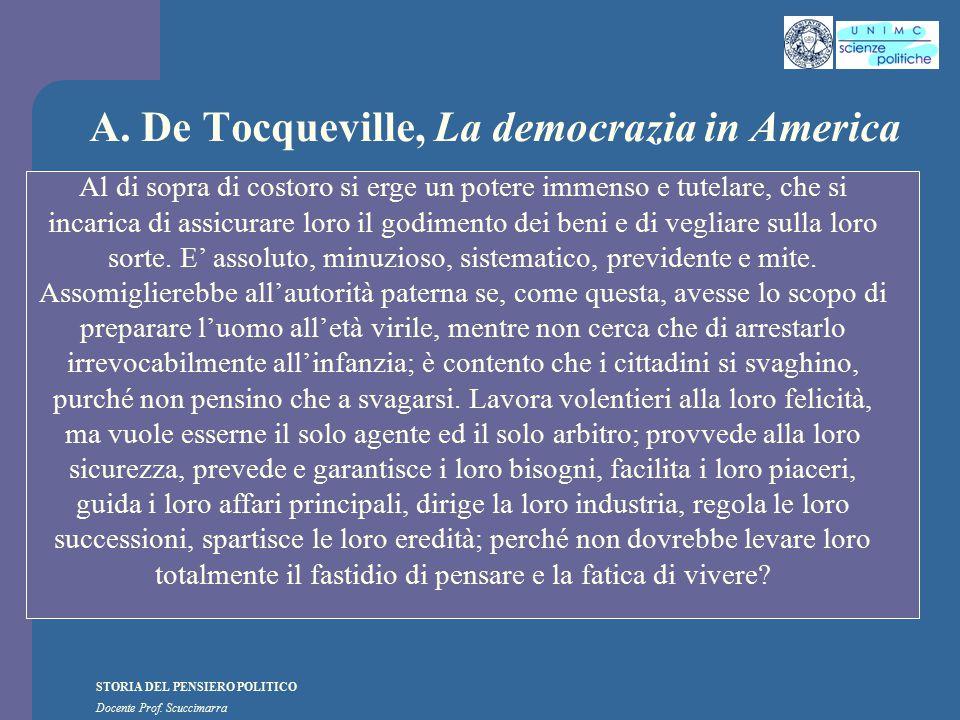 STORIA DEL PENSIERO POLITICO Docente Prof. Scuccimarra A. De Tocqueville, La democrazia in America Al di sopra di costoro si erge un potere immenso e