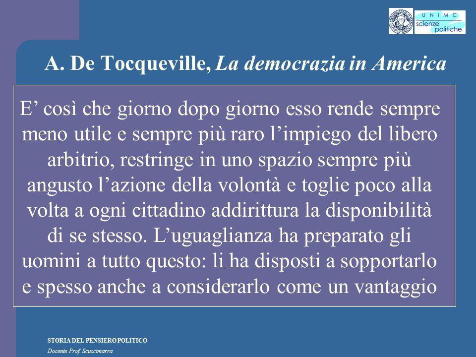 STORIA DEL PENSIERO POLITICO Docente Prof. Scuccimarra A. De Tocqueville, La democrazia in America E' così che giorno dopo giorno esso rende sempre me