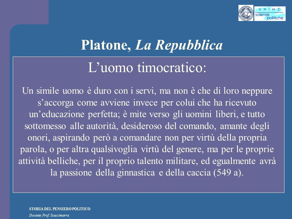 STORIA DEL PENSIERO POLITICO Docente Prof. Scuccimarra Platone, La Repubblica L'uomo timocratico: Un simile uomo è duro con i servi, ma non è che di l