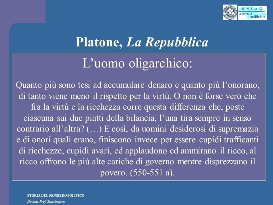 STORIA DEL PENSIERO POLITICO Docente Prof. Scuccimarra Platone, La Repubblica L'uomo oligarchico: Quanto più sono tesi ad accumulare denaro e quanto p