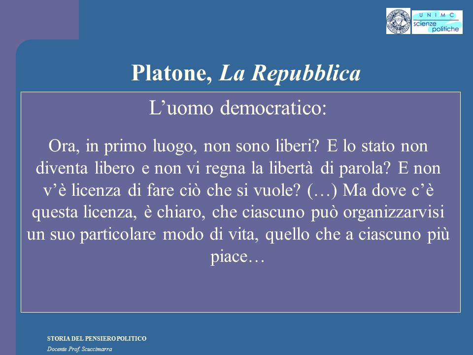 STORIA DEL PENSIERO POLITICO Docente Prof. Scuccimarra Platone, La Repubblica L'uomo democratico: Ora, in primo luogo, non sono liberi? E lo stato non