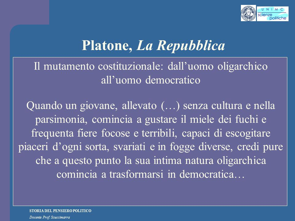 STORIA DEL PENSIERO POLITICO Docente Prof. Scuccimarra Platone, La Repubblica Il mutamento costituzionale: dall'uomo oligarchico all'uomo democratico
