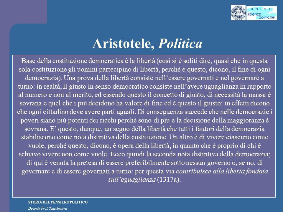 STORIA DEL PENSIERO POLITICO Docente Prof. Scuccimarra Aristotele, Politica Base della costituzione democratica è la libertà (così si è soliti dire, q
