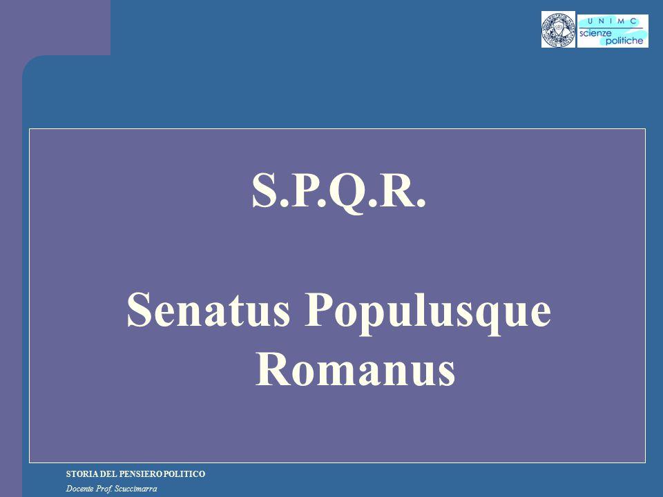 STORIA DEL PENSIERO POLITICO Docente Prof. Scuccimarra S.P.Q.R. Senatus Populusque Romanus