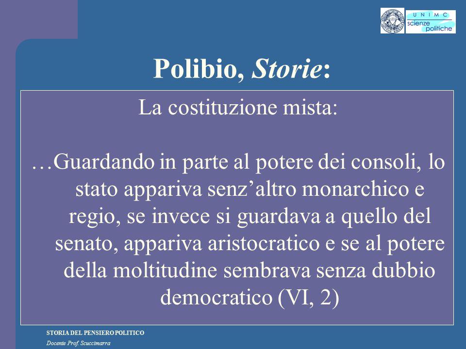 STORIA DEL PENSIERO POLITICO Docente Prof. Scuccimarra Polibio, Storie: La costituzione mista: …Guardando in parte al potere dei consoli, lo stato app