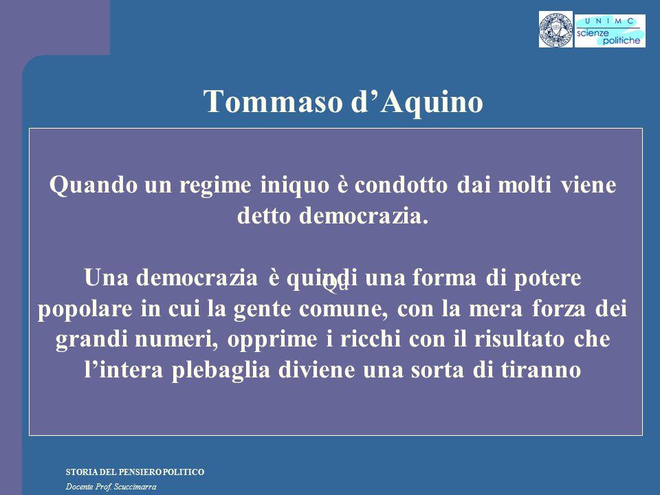 STORIA DEL PENSIERO POLITICO Docente Prof. Scuccimarra Tommaso d'Aquino Qu Quando un regime iniquo è condotto dai molti viene detto democrazia. Una de