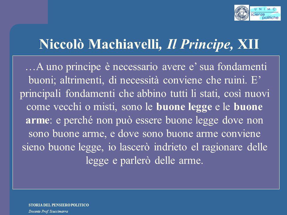 STORIA DEL PENSIERO POLITICO Docente Prof. Scuccimarra Niccolò Machiavelli, Il Principe, XII …A uno principe è necessario avere e' sua fondamenti buon