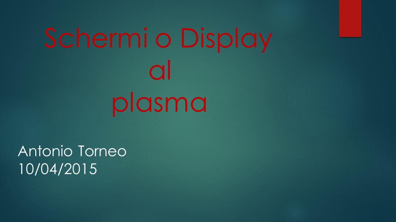 Schermi o Display al plasma Antonio Torneo 10/04/2015