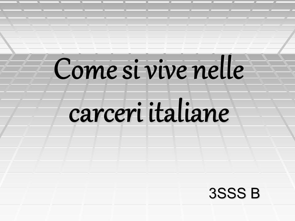 Come si vive nelle carceri italiane 3SSS B