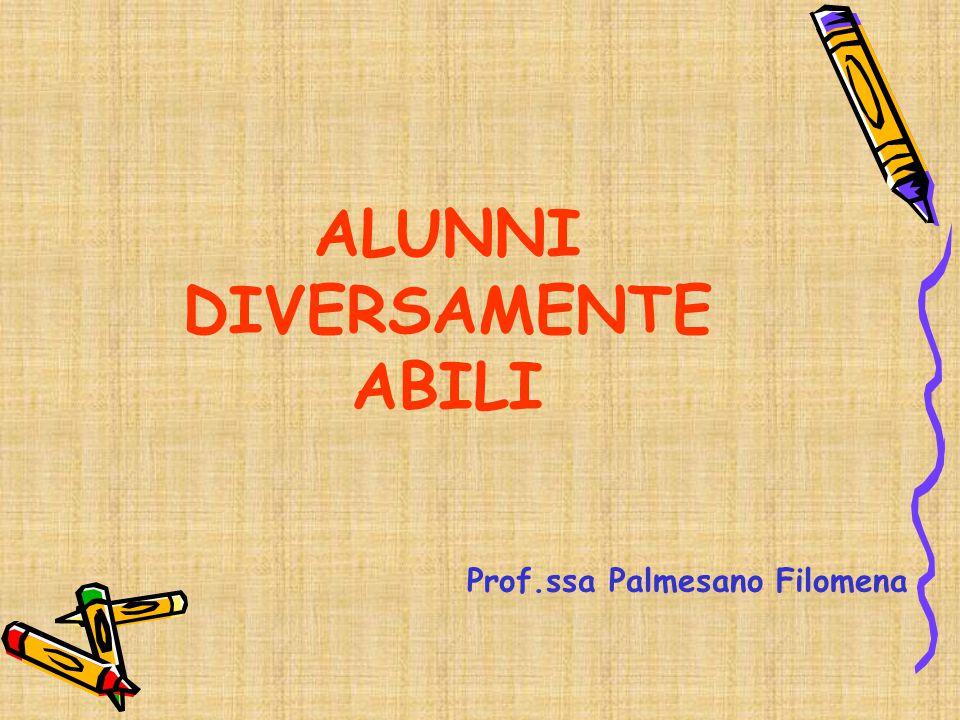 ALUNNI DIVERSAMENTE ABILI Prof.ssa Palmesano Filomena