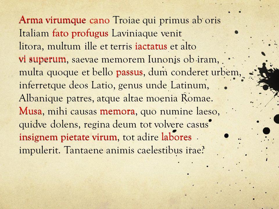 Arma virumque cano Troiae qui primus ab oris Italiam fato profugus Laviniaque venit litora, multum ille et terris iactatus et alto vi superum, saevae