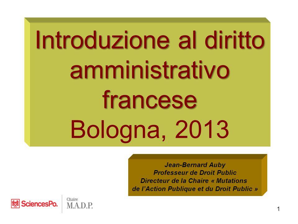 1 Introduzione al diritto amministrativo francese Bologna, 2013 Jean-Bernard Auby Professeur de Droit Public Directeur de la Chaire « Mutations de l'Action Publique et du Droit Public »