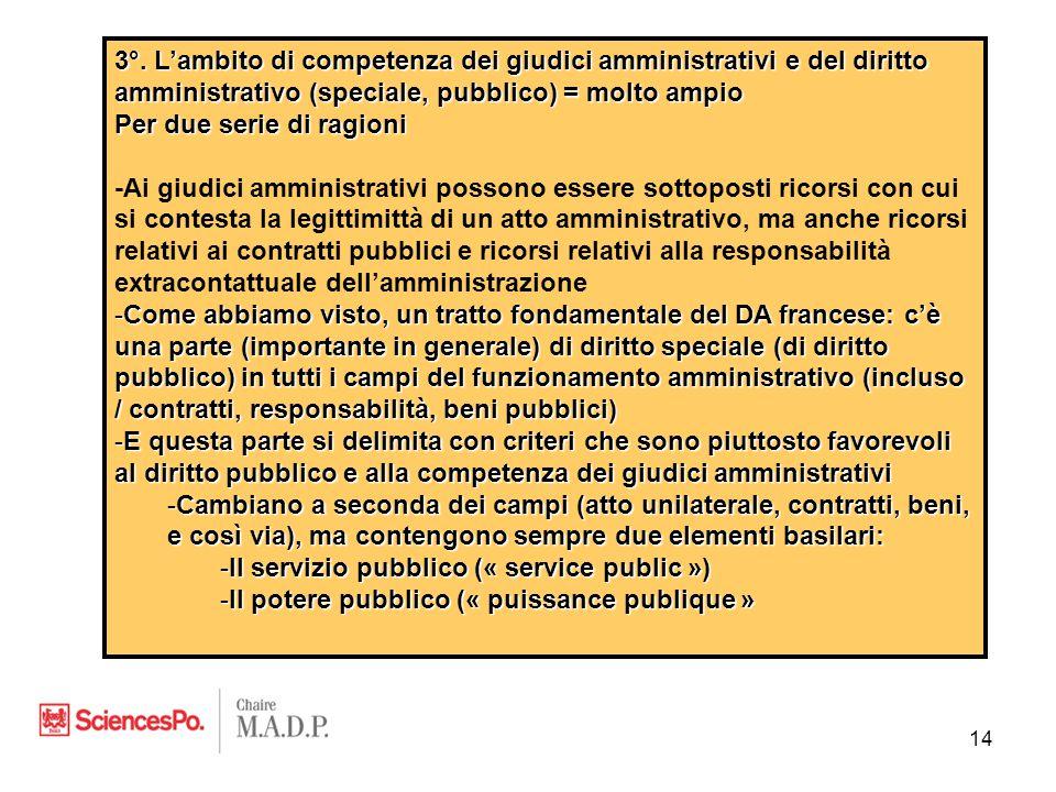 3°. L'ambito di competenza dei giudici amministrativi e del diritto amministrativo (speciale, pubblico) = molto ampio Per due serie di ragioni -Ai giu