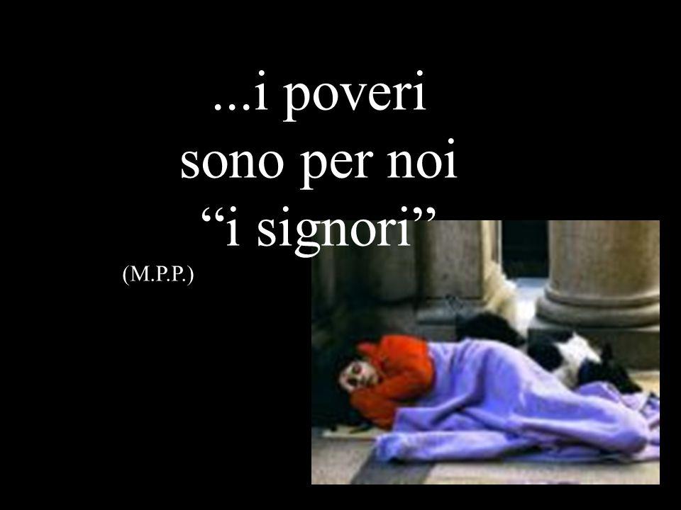 """...i poveri sono per noi """"i signori"""" (M.P.P.)"""