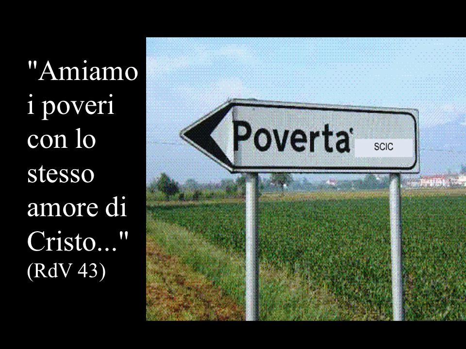 Amiamo i poveri con lo stesso amore di Cristo... (RdV 43)