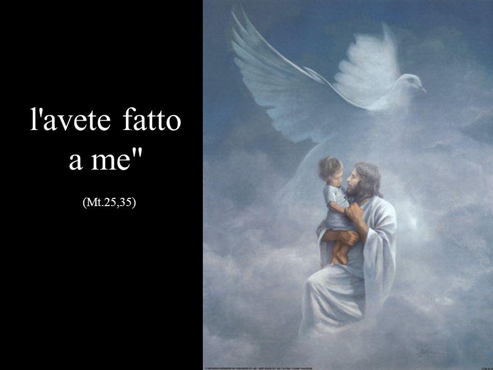 l avete fatto a me (Mt.25,35)