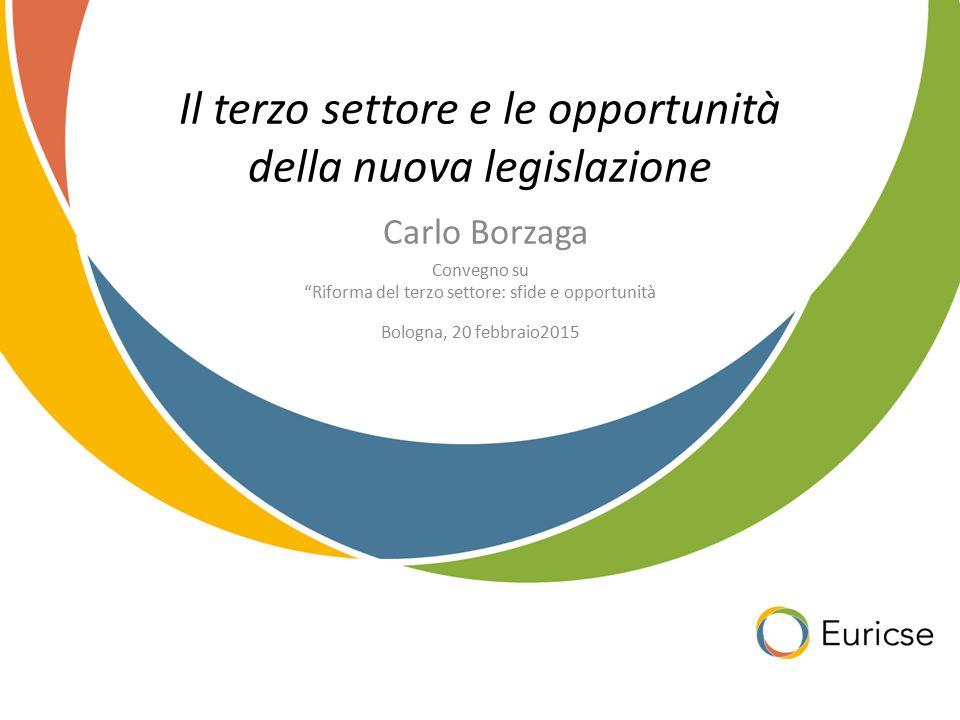 """Il terzo settore e le opportunità della nuova legislazione Carlo Borzaga Convegno su """"Riforma del terzo settore: sfide e opportunità Bologna, 20 febbr"""