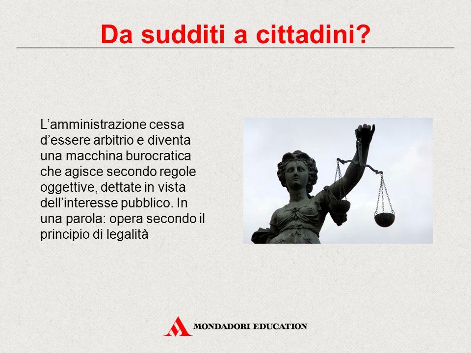 L'amministrazione cessa d'essere arbitrio e diventa una macchina burocratica che agisce secondo regole oggettive, dettate in vista dell'interesse pubb