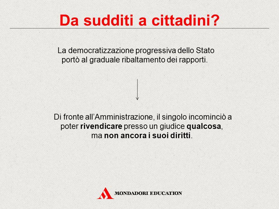 La democratizzazione progressiva dello Stato portò al graduale ribaltamento dei rapporti. Di fronte all'Amministrazione, il singolo incominciò a poter