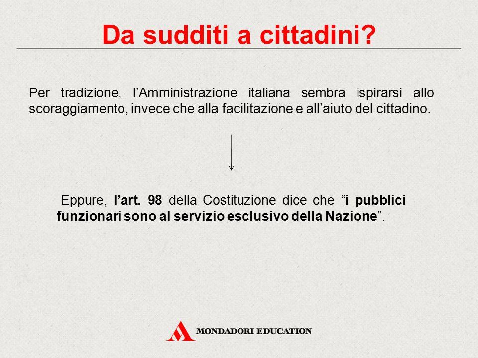 Per tradizione, l'Amministrazione italiana sembra ispirarsi allo scoraggiamento, invece che alla facilitazione e all'aiuto del cittadino. Eppure, l'ar