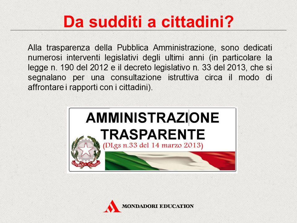 Alla trasparenza della Pubblica Amministrazione, sono dedicati numerosi interventi legislativi degli ultimi anni (in particolare la legge n. 190 del 2