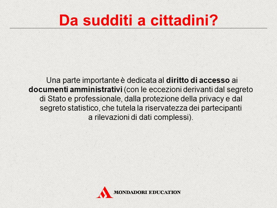 Una parte importante è dedicata al diritto di accesso ai documenti amministrativi (con le eccezioni derivanti dal segreto di Stato e professionale, da