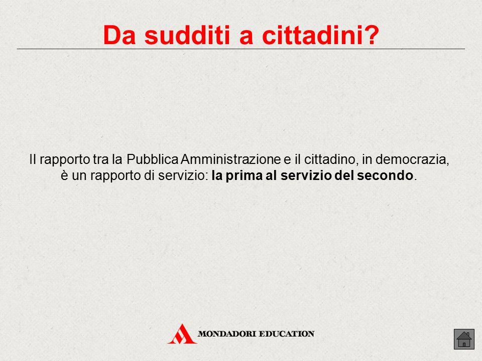 Il rapporto tra la Pubblica Amministrazione e il cittadino, in democrazia, è un rapporto di servizio: la prima al servizio del secondo.