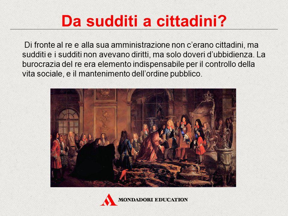 Di fronte al re e alla sua amministrazione non c'erano cittadini, ma sudditi e i sudditi non avevano diritti, ma solo doveri d'ubbidienza. La burocraz