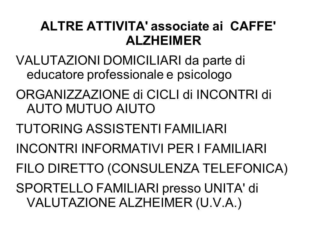 ALTRE ATTIVITA' associate ai CAFFE' ALZHEIMER VALUTAZIONI DOMICILIARI da parte di educatore professionale e psicologo ORGANIZZAZIONE di CICLI di INCON