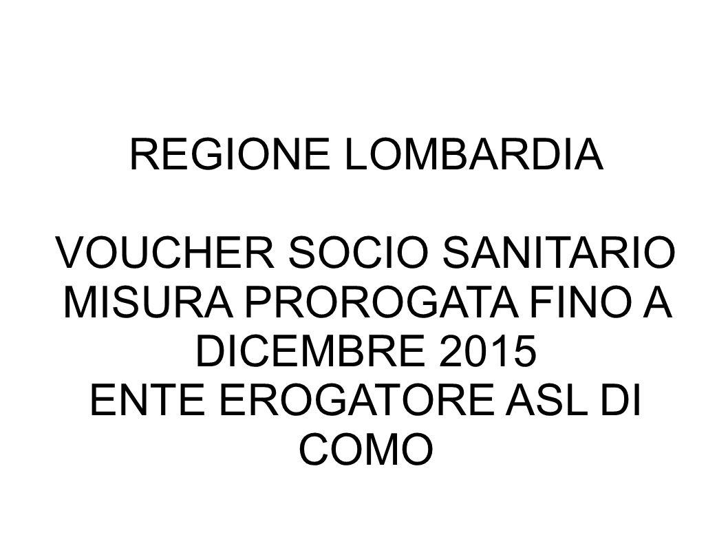 REGIONE LOMBARDIA VOUCHER SOCIO SANITARIO MISURA PROROGATA FINO A DICEMBRE 2015 ENTE EROGATORE ASL DI COMO