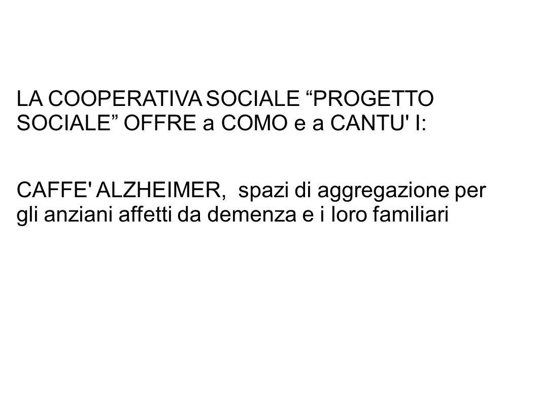 """LA COOPERATIVA SOCIALE """"PROGETTO SOCIALE"""" OFFRE a COMO e a CANTU' I: CAFFE' ALZHEIMER, spazi di aggregazione per gli anziani affetti da demenza e i lo"""