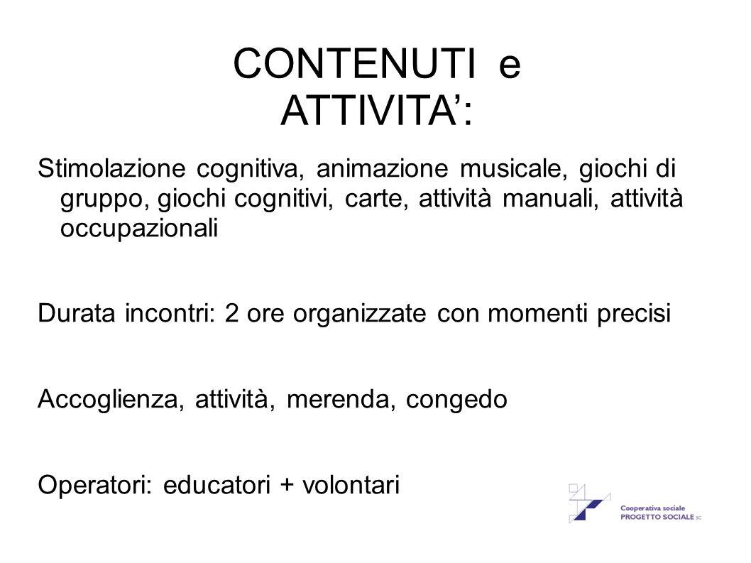 CONTENUTI e ATTIVITA': Stimolazione cognitiva, animazione musicale, giochi di gruppo, giochi cognitivi, carte, attività manuali, attività occupazional