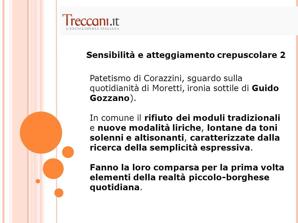 Patetismo di Corazzini, sguardo sulla quotidianità di Moretti, ironia sottile di Guido Gozzano). In comune il rifiuto dei moduli tradizionali e nuove