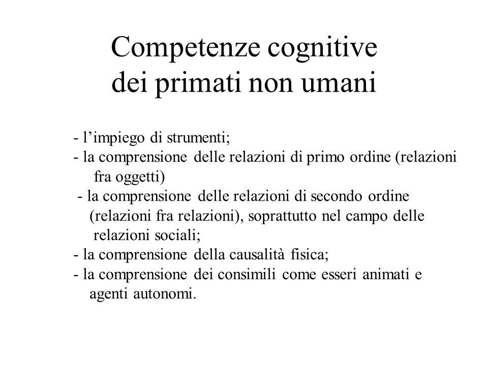 Competenze cognitive dei primati non umani - l'impiego di strumenti; - la comprensione delle relazioni di primo ordine (relazioni fra oggetti) - la co