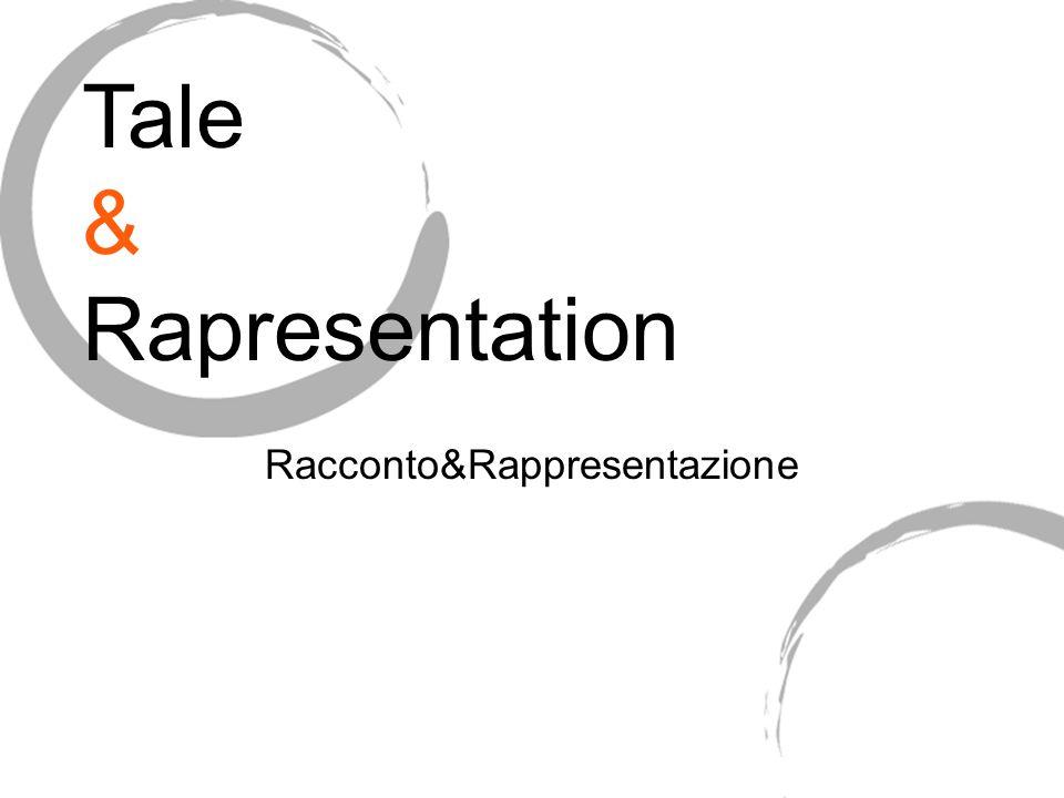 Racconto&Rappresentazione Tale & Rapresentation