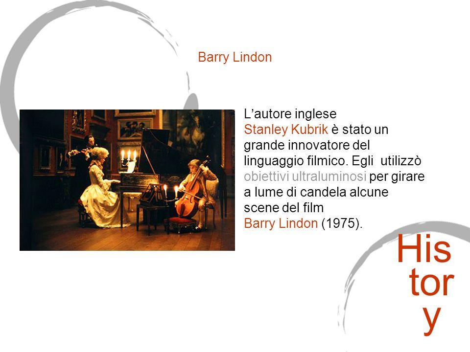Barry Lindon L'autore inglese Stanley Kubrik è stato un grande innovatore del linguaggio filmico. Egli utilizzò obiettivi ultraluminosi per girare a l