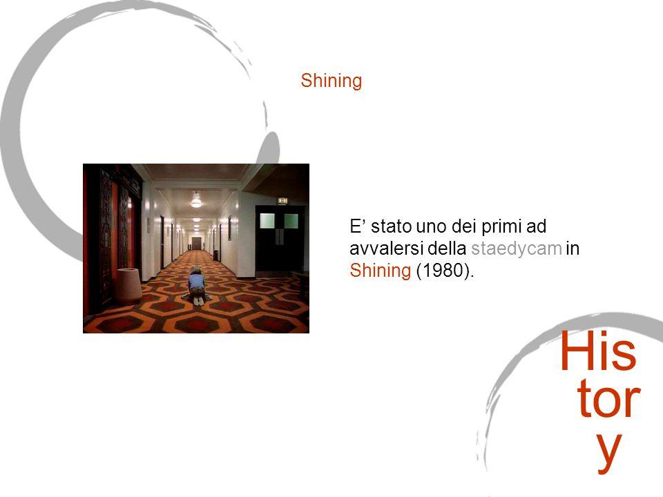 Shining E' stato uno dei primi ad avvalersi della staedycam in Shining (1980). His tor y