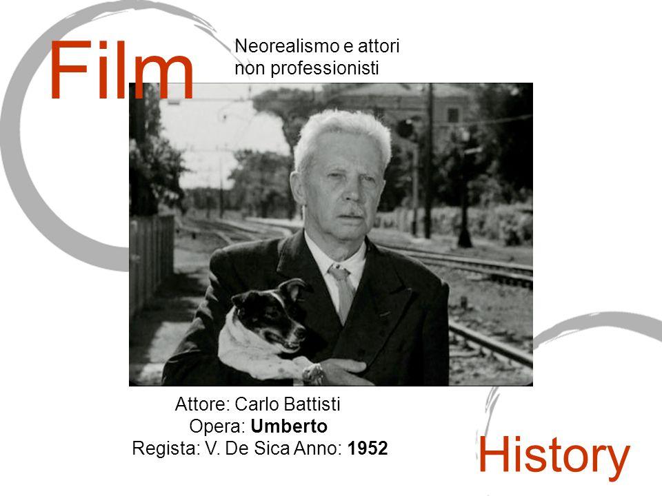 Attore: Carlo Battisti Opera: Umberto Regista: V. De Sica Anno: 1952 Film Neorealismo e attori non professionisti History
