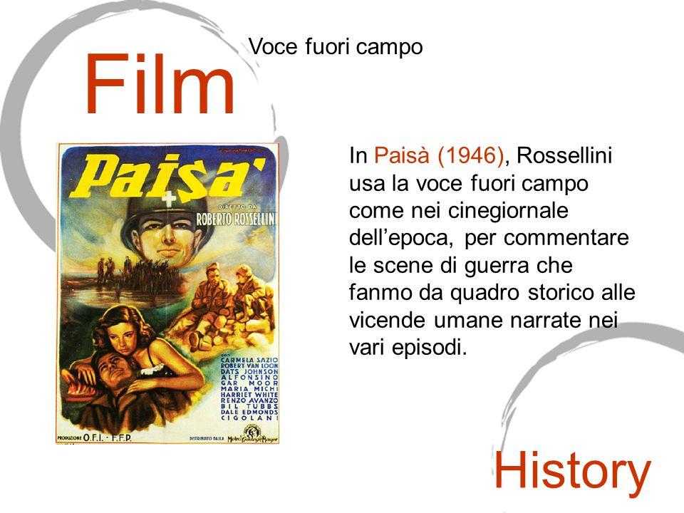 In Paisà (1946), Rossellini usa la voce fuori campo come nei cinegiornale dell'epoca, per commentare le scene di guerra che fanmo da quadro storico al
