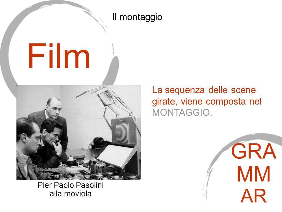 La sequenza delle scene girate, viene composta nel MONTAGGIO. Film Pier Paolo Pasolini alla moviola Il montaggio GRA MM AR