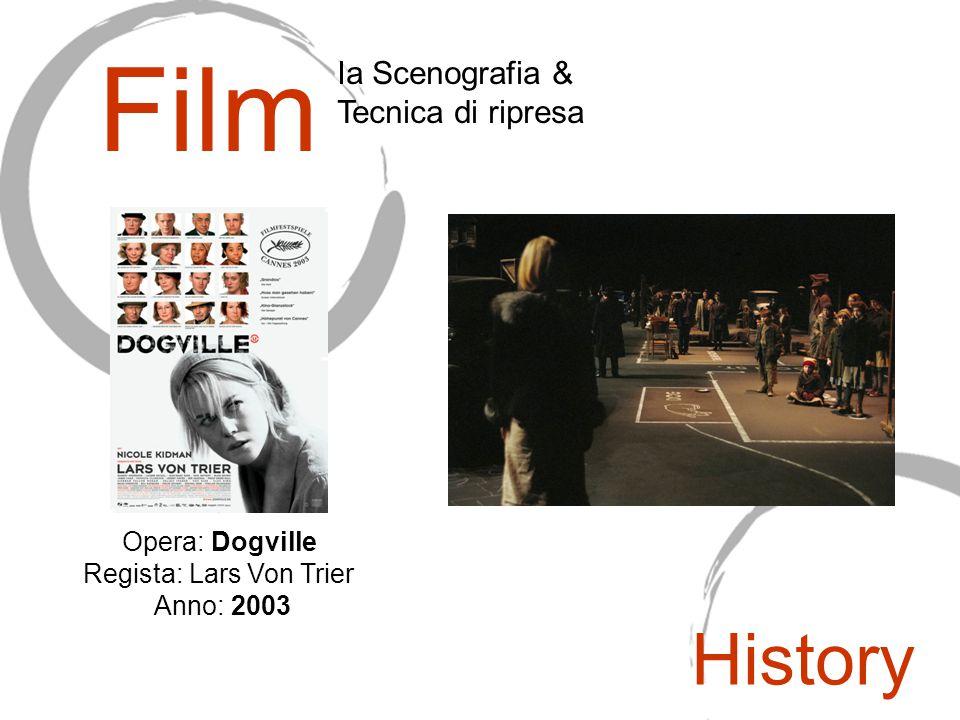 Film Ia Scenografia & Tecnica di ripresa Opera: Dogville Regista: Lars Von Trier Anno: 2003 History